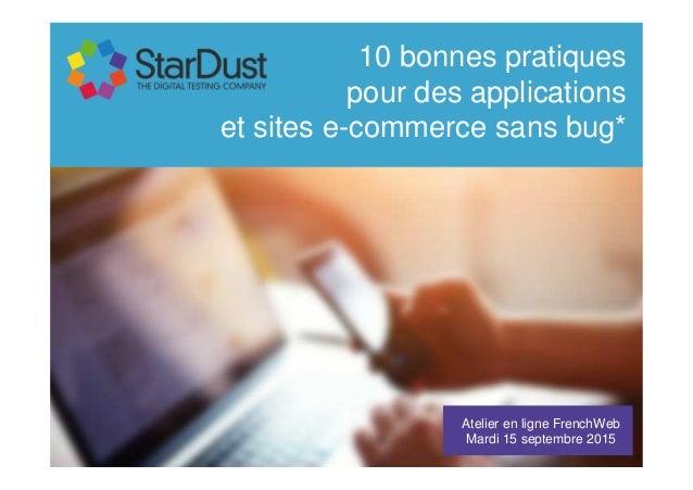 Atelier en ligne FrenchWeb Mardi 15 septembre 2015 10 bonnes pratiques pour des applications et sites e-commerce sans bug*