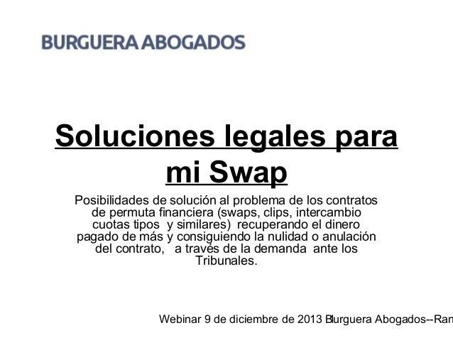 Soluciones legales para mi Swap Posibilidades de solución al problema de los contratos de permuta financiera (swaps, clips...