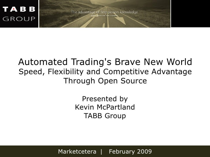 Automated Trading's Brave New World Speed, Flexibility and Competitive Advantage Through Open Source Presented by Kevin Mc...