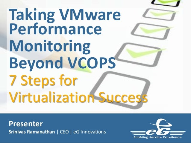 Taking VMware Performance Monitoring Beyond VCOPS 7 Steps for Virtualization Success Presenter Srinivas Ramanathan | CEO |...