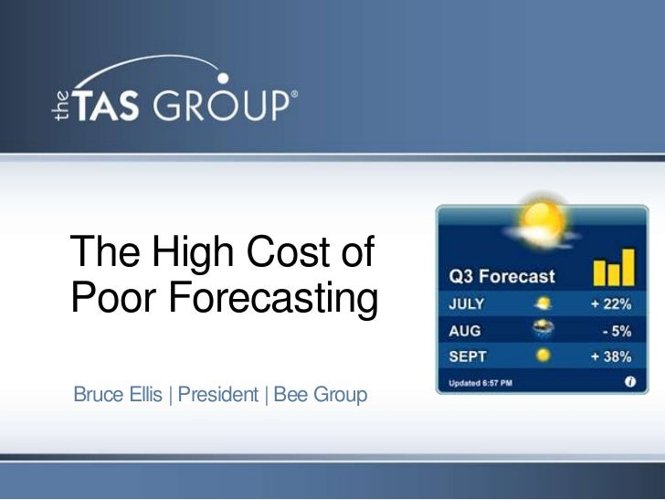 The High Cost ofPoor ForecastingBruce Ellis | President | Bee Group