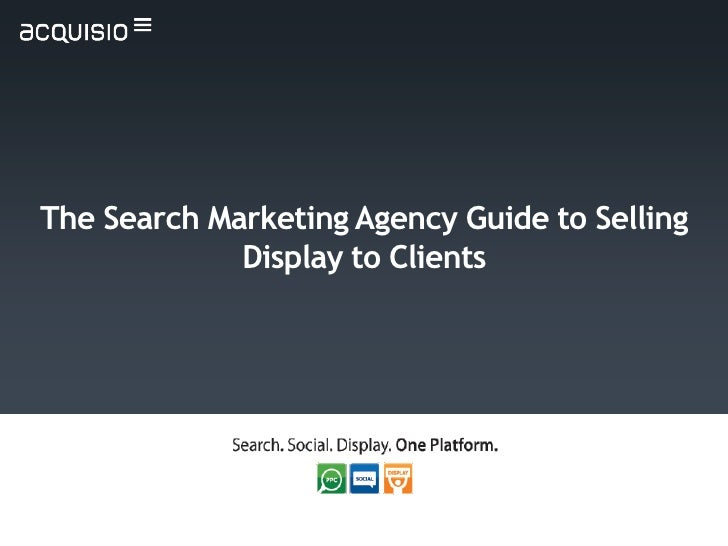The Search Marketing Agency Guide to Selling             Display to Clients