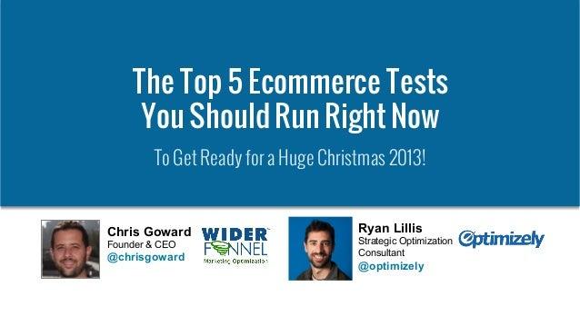 © 2007-2013 WiderFunnel Marketing Inc. | www.widerfunnel.com Tweet this: @chrisgoward @optimizely #ecommerce The Top 5 Eco...