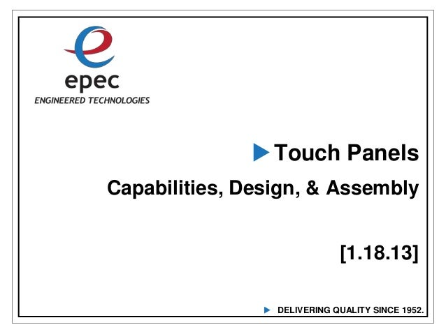  Touch PanelsCapabilities, Design, & Assembly                               [1.18.13]                 DELIVERING QUALITY...