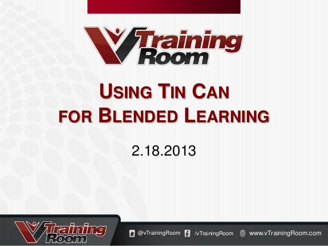 USING TIN CANFOR BLENDED LEARNING      2.18.2013       @vTrainingRoom   /vTrainingRoom   www.vTrainingRoom.com