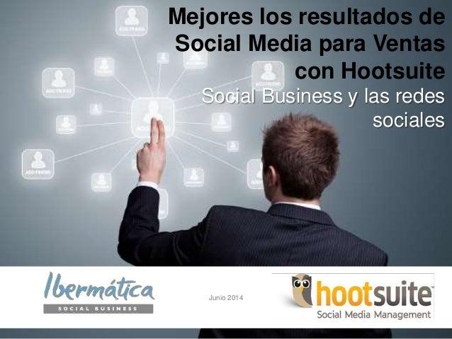 Enero 2014 / 0 Mejores los resultados de Social Media para Ventas con Hootsuite Social Business y las redes sociales Junio...