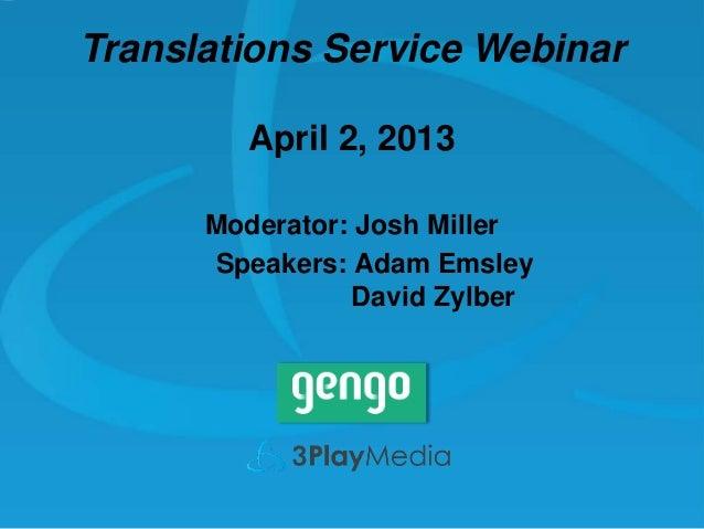 Translations Service Webinar April 2, 2013 Moderator: Josh Miller Speakers: Adam Emsley David Zylber