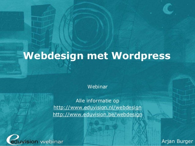 www.eduvision.nl/webdesignArjan Burger Webdesign met Wordpress Webinar Alle informatie op http://www.eduvision.nl/webdesig...