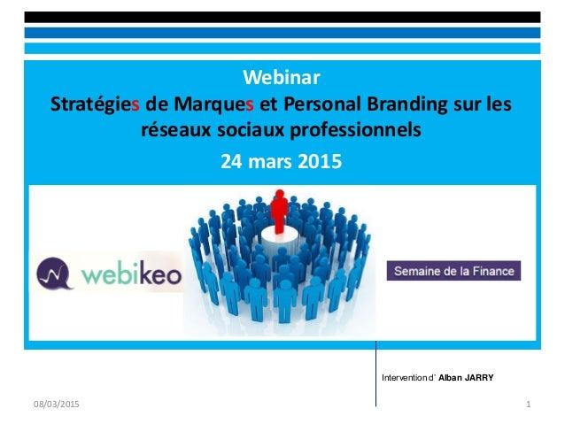 Webinar Stratégies de Marques et Personal Branding sur les réseaux sociaux professionnels 24 mars 2015 08/03/2015 1 Interv...