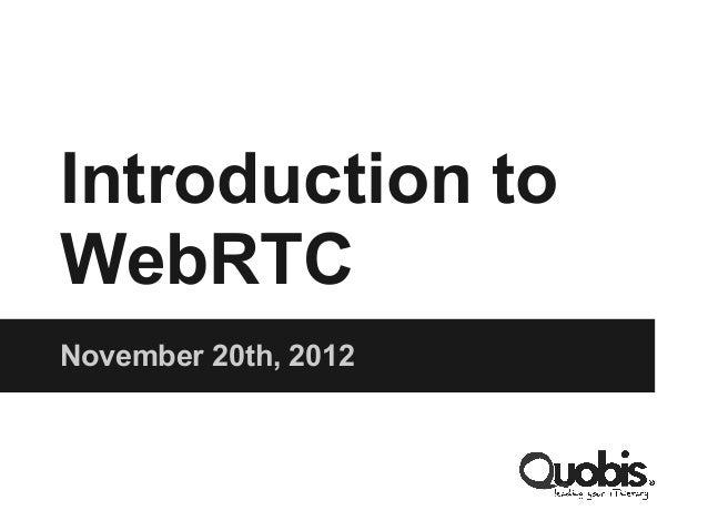 Introduction toWebRTCNovember 20th, 2012