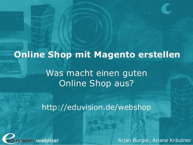 Arjan Burger, Ariane Kräutner Online Shop mit Magento erstellen Was macht einen guten Online Shop aus? http://eduvision.de...
