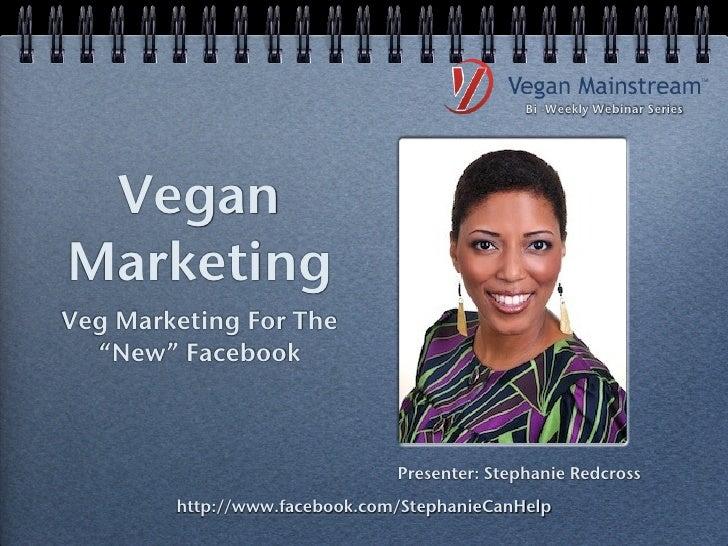 "Bi -Weekly Webinar Series VeganMarketingVeg Marketing For The  ""New"" Facebook                               Presenter: Ste..."