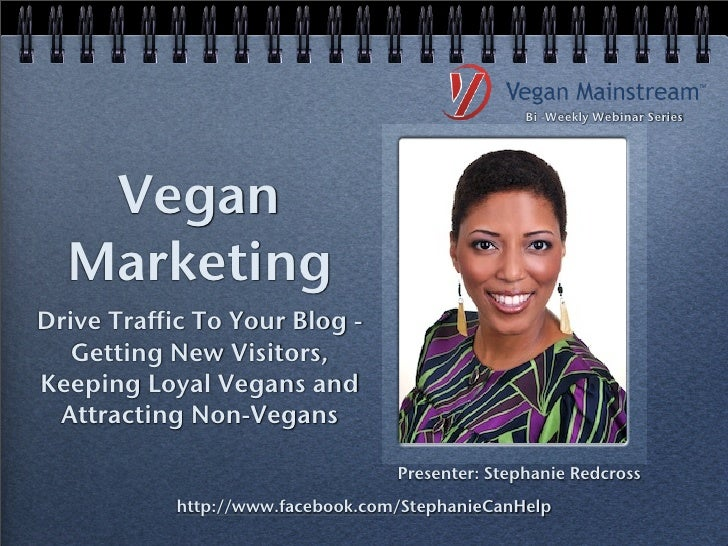 Bi -Weekly Webinar Series   Vegan  MarketingDrive Traffic To Your Blog -   Getting New Visitors,Keeping Loyal Vegans and A...