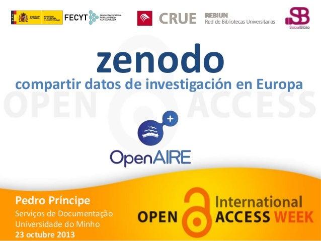 zenodo  compartir datos de investigación en Europa  Pedro Príncipe Serviços de Documentação Universidade do Minho 23 octub...