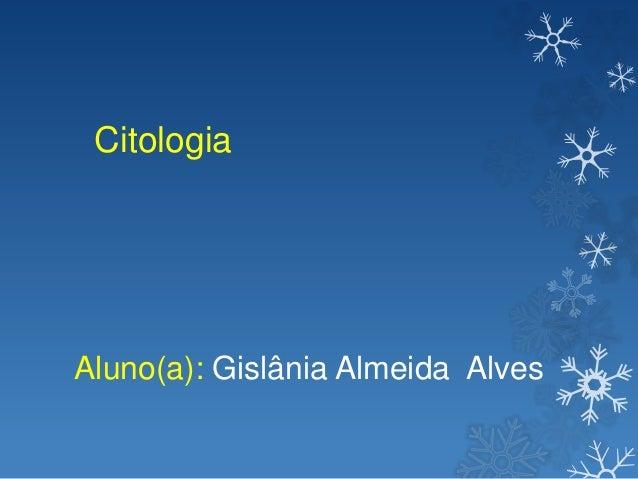 Citologia  Aluno(a): Gislânia Almeida Alves