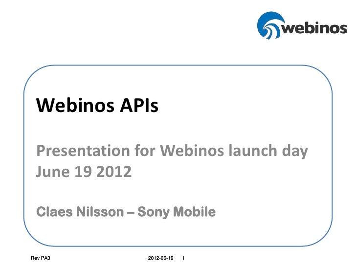 Webinos APIs Presentation for Webinos launch day June 19 2012 Claes Nilsson – Sony MobileRev PA3          2012-06-19   1