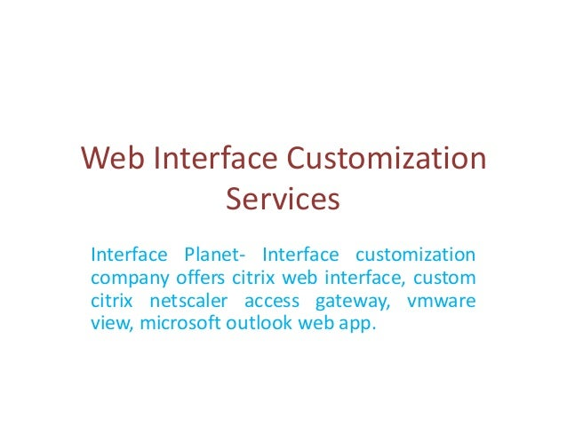 Web Interface Customization          ServicesInterface Planet- Interface customizationcompany offers citrix web interface,...
