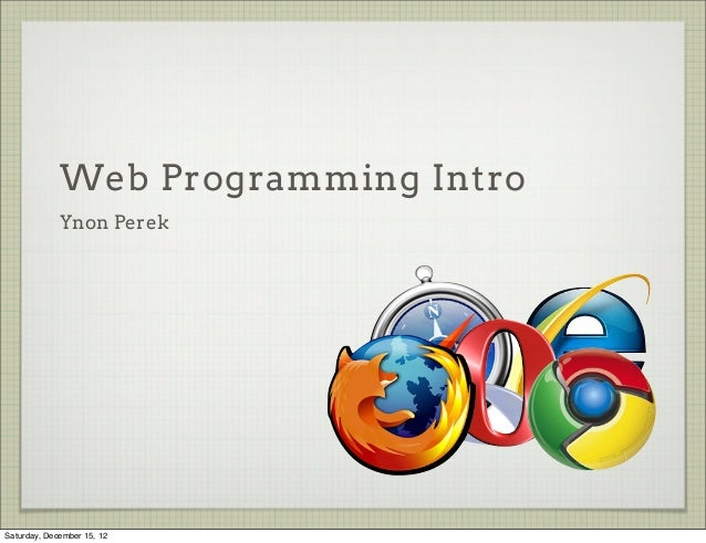 Web Programming Intro             Ynon PerekSaturday, December 15, 12