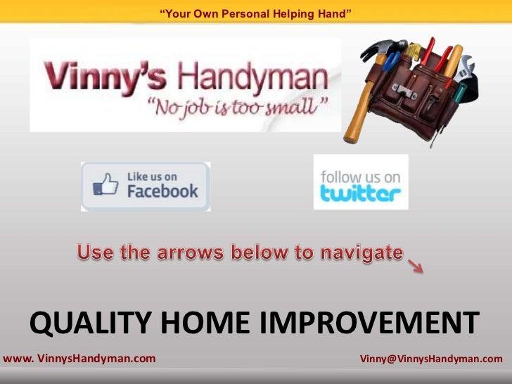 """Your Own Personal Helping Hand""   QUALITY HOME IMPROVEMENTwww. VinnysHandyman.com                                      Vi..."
