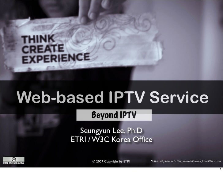 Web-based IPTV Service            Beyond IPTV         Seungyun Lee, Ph.D       ETRI / W3C Korea Office             © 2009 C...