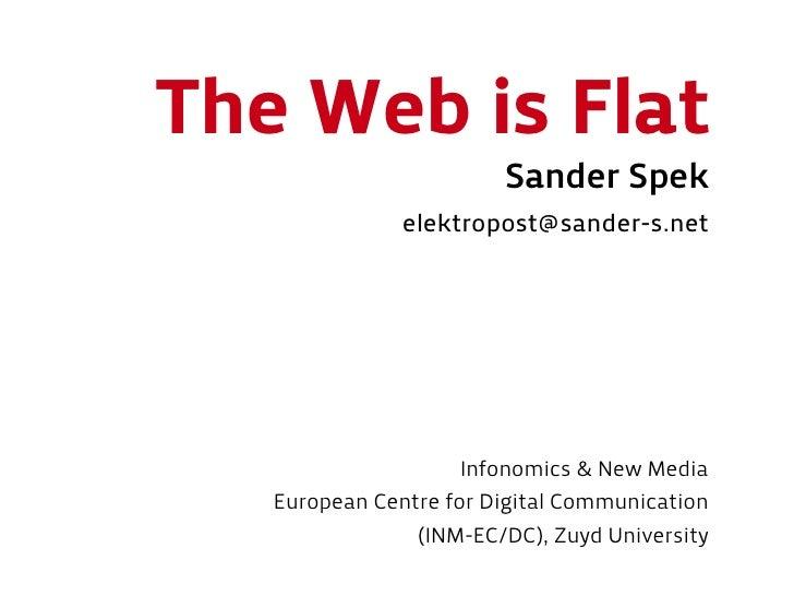 The Web is Flat                         Sander Spek                elektropost@sander-s.net                         Infono...