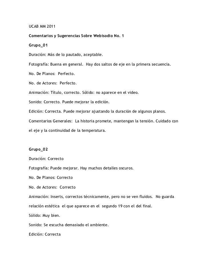 UCAB MM 2011Comentarios y Sugerencias Sobre Webisodio No. 1Grupo_01Duración: Más de lo pautado, aceptable.Fotografía: Buen...