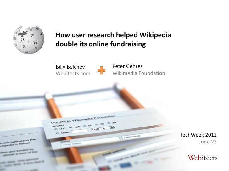 How user research helped Wikipediadouble its online fundraisingBilly Belchev   Peter GehresWebitects.com   Wikimedia Found...