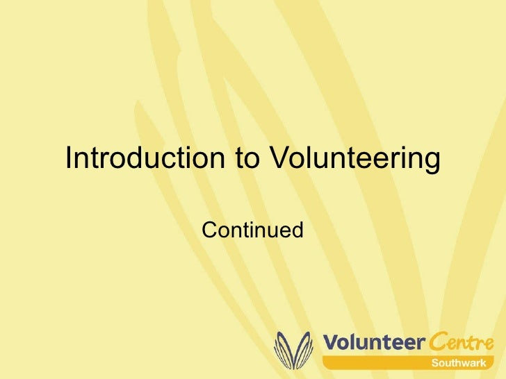 Introduction to Volunteering Continued