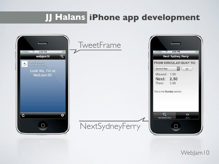 JJ Halans iPhone app development         TweetFrame            NextSydneyFerry                              WebJam10