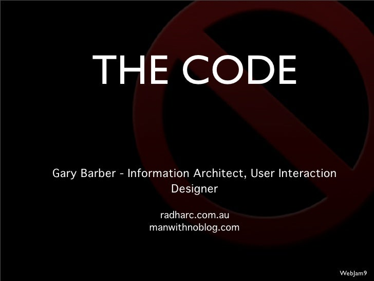 THE CODE  Gary Barber - Information Architect, User Interaction                       Designer                      radhar...