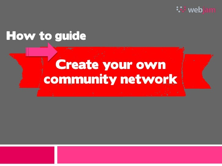 How to guide         Create your own      community network