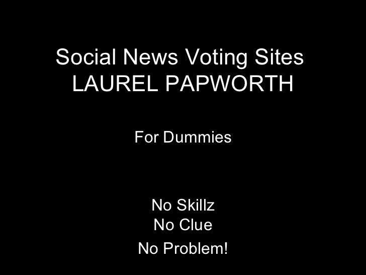 Social News Voting Sites  LAUREL PAPWORTH No Skillz No Clue No Problem! For Dummies