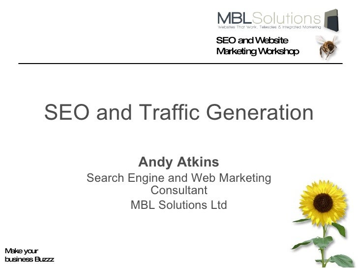 SEO and Traffic Generation Andy Atkins Search Engine and Web Marketing Consultant MBL Solutions Ltd