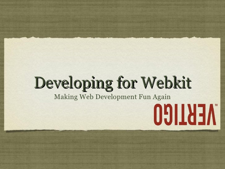 Developing for Webkit <ul><li>Making Web Development Fun Again </li></ul>