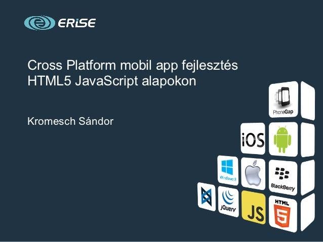 Cross Platform mobil app fejlesztésHTML5 JavaScript alapokonKromesch Sándor