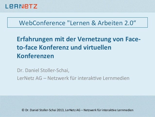 Erfahrungen mit der Vernetzung von Face-‐to-‐face Konferenz und virtuellen Konferenzen Dr. Daniel...