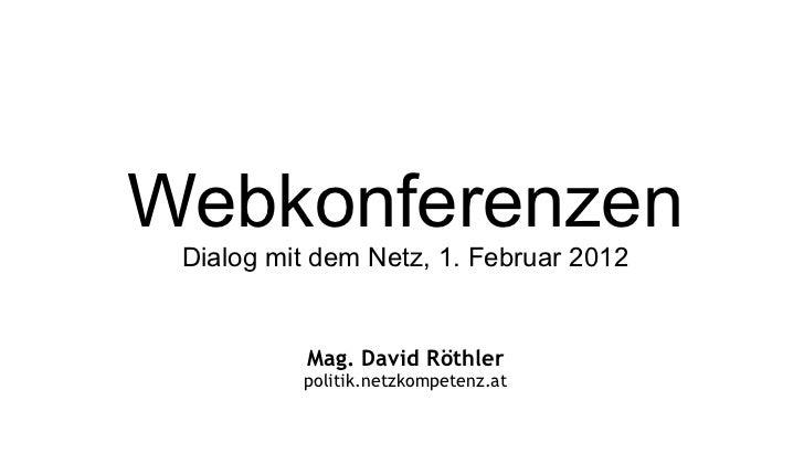 Mag. David Röthler politik.netzkompetenz.at Webkonferenzen Dialog mit dem Netz, 1. Februar 2012