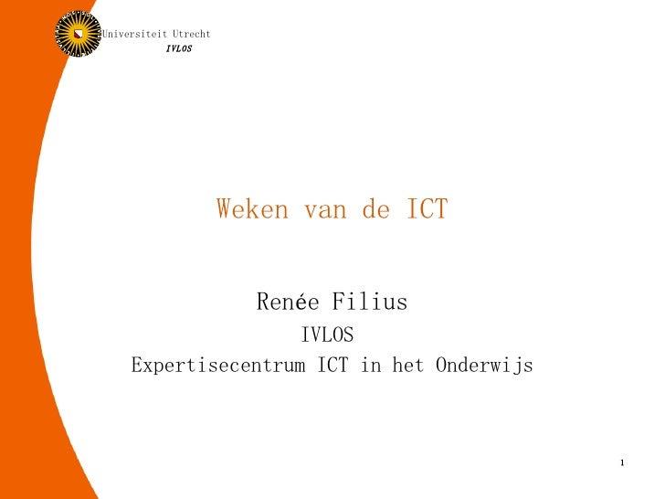 Weken van de ICT Renée Filius IVLOS  Expertisecentrum ICT in het Onderwijs