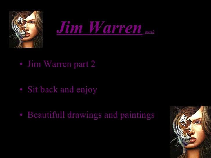 Jim Warren   part2 <ul><li>Jim Warren part 2  </li></ul><ul><li>Sit back and enjoy </li></ul><ul><li>Beautifull drawings a...