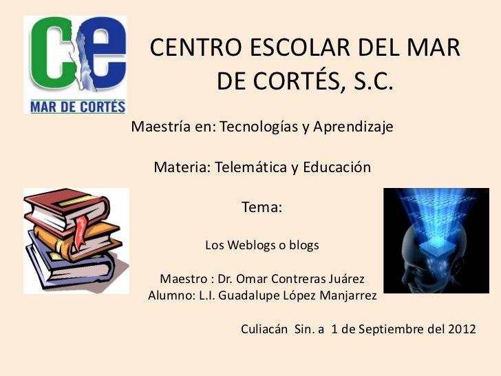 CENTRO ESCOLAR DEL MAR      DE CORTÉS, S.C.Maestría en: Tecnologías y Aprendizaje   Materia: Telemática y Educación       ...