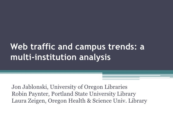 Web traffic and campus trends: a multi-institution analysis<br />Jon Jablonski, University of Oregon LibrariesRobin Paynte...