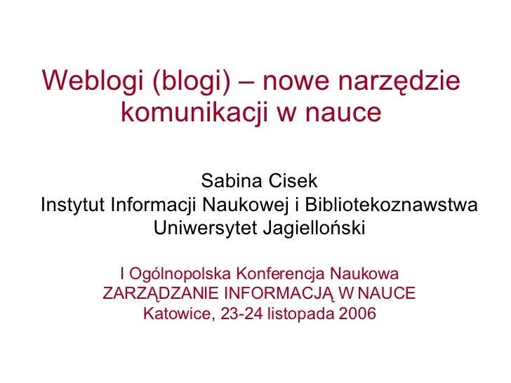 Weblogi (blogi) – nowe narzędzie komunikacji w nauce Sabina Cisek Instytut Informacji Naukowej i Bibliotekoznawstwa  Uniwe...