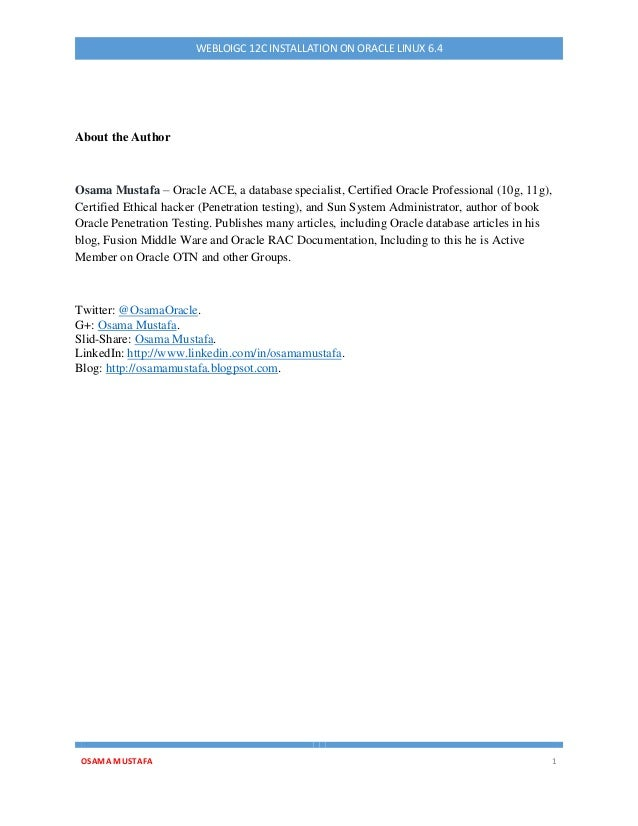 OSAMA MUSTAFA 1 WEBLOIGC 12C INSTALLATION ON ORACLE LINUX 6.4 About the Author Osama Mustafa – Oracle ACE, a database spec...