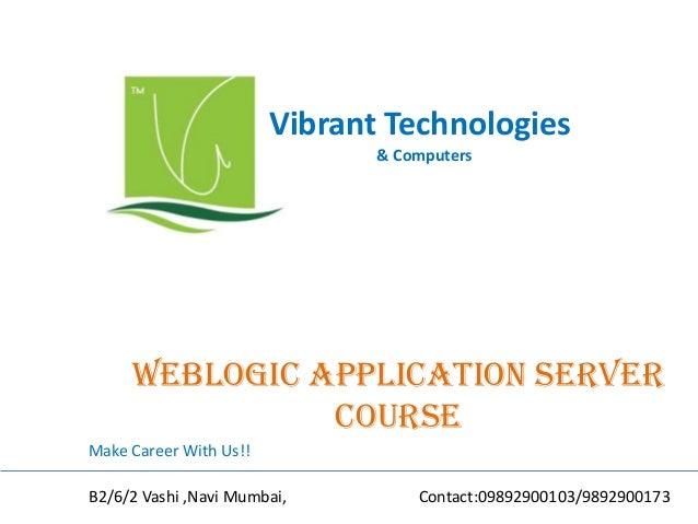 Vibrant Technologies & Computers Weblogic application server COURSE Make Career With Us!! B2/6/2 Vashi ,Navi Mumbai, Conta...