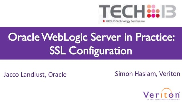 Oracle WebLogic Server in Practice: SSL Configuration Jacco Landlust, Oracle  Simon Haslam, Veriton