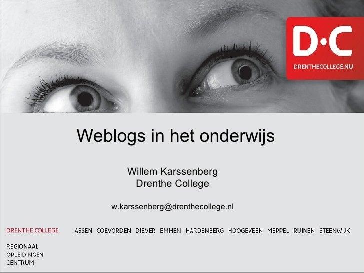Weblogs in het onderwijs         Willem Karssenberg          Drenthe College      w.karssenberg@drenthecollege.nl