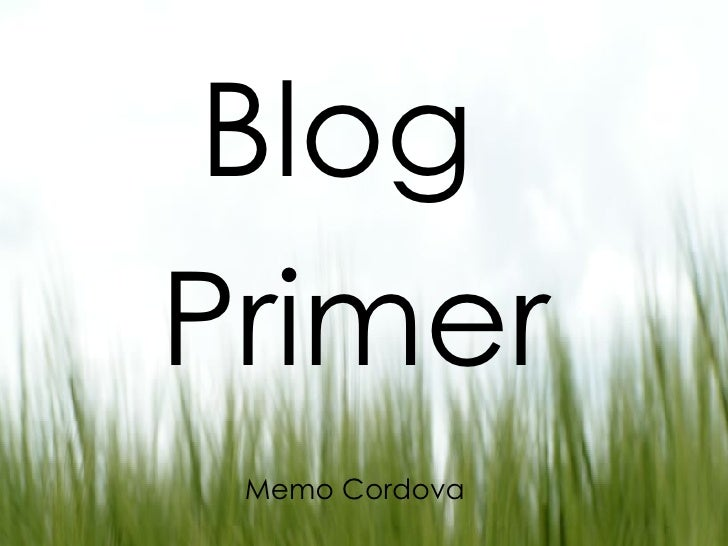 <ul><li>Blog  </li></ul><ul><li>Primer </li></ul><ul><li>Memo Cordova </li></ul>