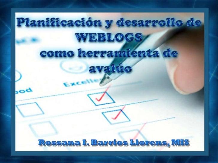 Describir brevemente la naturaleza e inicios de los weblogs    Presentar las características y anatomía de los weblogs    ...
