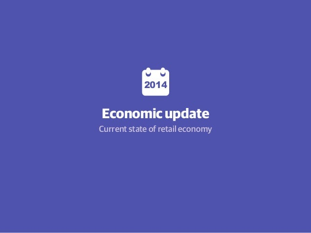 Economic update Current state of retail economy 2014