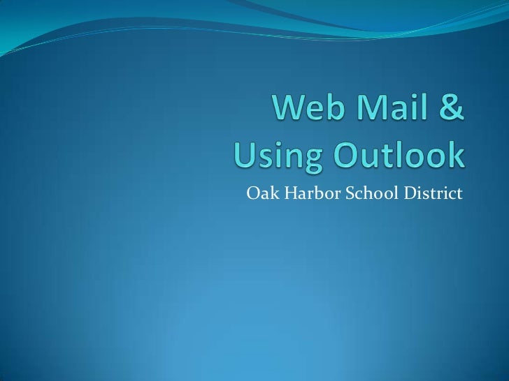 Web Mail &Using Outlook<br />Oak Harbor School District<br />
